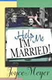 Meyer, Joyce: Help Me I&#39;m Married!