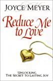Meyer, Joyce: Reduce Me to Love