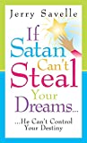 Jerry Savelle: If Satan Can't Steal Your Dreams... He Can't Control Your Destiny