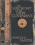 Smith, Malcolm: Lost Secrets of the New Covenant: A Divine Friendship Like No Other