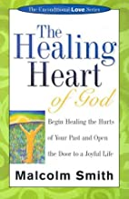 The Healing Heart of God by Malcolm Smith
