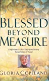 Copeland, Gloria: Blessed Beyond Measure: Experience The Extraordinary Goodness Of God