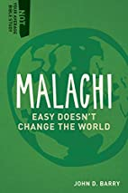 Malachi: Easy Doesn�t Change the World by…