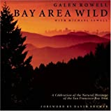 Rowell, Galen: Bay Area Wild: A Celebration of the Natural Heritage of the San Francisco Bay Area