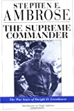 Ambrose, Stephen E.: The Supreme Commander: The War Years of General Dwight D. Eisenhower