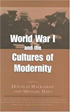 World War I and the Cultures of Modernity by…