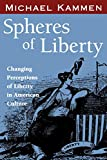Kammen, Michael: Spheres of Liberty: Changing Perceptions of Liberty in American Culture (The Curti Lectures, 1985)