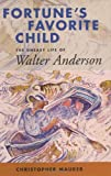 Christopher Maurer: Fortune's Favorite Child: The Uneasy Life of Walter Anderson