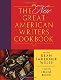 Wells, Dean Faulkner: The Great New American Writers Cookbook
