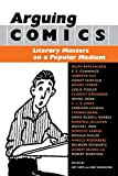 HEER, JEET: Arguing Comics: Literary Masters On A Popular Medium