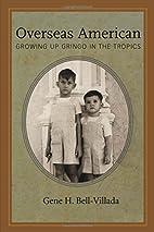 Overseas American : growing up gringo in the…