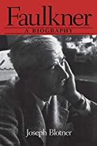 Faulkner: A Biography by Joseph Blotner