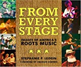 Ledgin, Stephanie P.: From Every Stage: Images of America's Roots Music