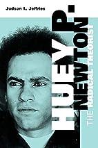 Huey P. Newton: The Radical Theorist by…