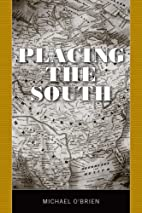 Placing the South by Michael O'Brien
