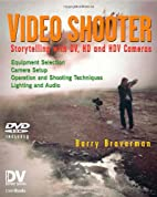 Video Shooter: Storytelling with DV, HD, and…