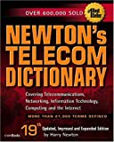 Newton, Harry: Newton's Telecom Dictionary: Covering Telecommunications, Networking, Information Technology, Computing nd the Internet Updated, Improved and Expanded