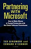 Ted Dinsmore: Partnering with Microsoft: How to Make Money in Trusted Partnership with the Global Software Powerhouse