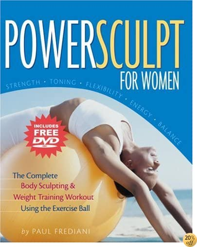PowerSculpt For Women: The Complete Body Sculpting & Weight Training Workout Using the Exercise Ball (Includes Bonus DVD)