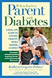 Palmer, Kathryn Gregorio: When You're a Parent With Diabetes: A Real-life Guide to Staying Healthy While Raising a Family
