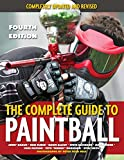 Braun, Jerry: The Complete Guide to Paintball, Fourth Edition: Completely Updated and Revised