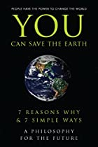 You Can Save the Earth: 7 Reasons Why & 7…