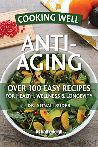 cooking-well-anti-aging-over-100-easy-recipes-for-health-wellness-longevity