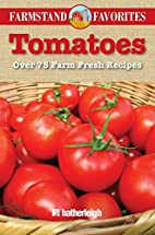 Tomatoes: Farmstand Favorites: Over 75 Farm…
