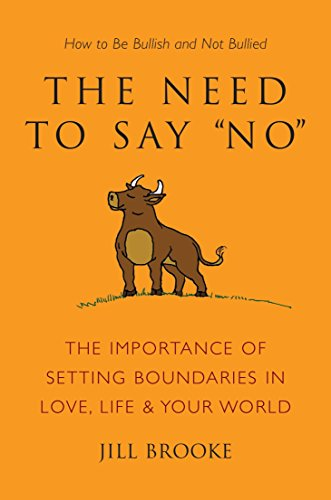 the-need-to-say-no-the-importance-of-setting-boundaries-in-love-life-your-world-how-to-be-bullish-and-not-bullied-little-book-big-idea