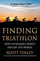 Finding Triathlon: How Endurance Sports…
