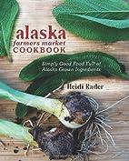 Alaska Farmers Market Cookbook Simply Good…