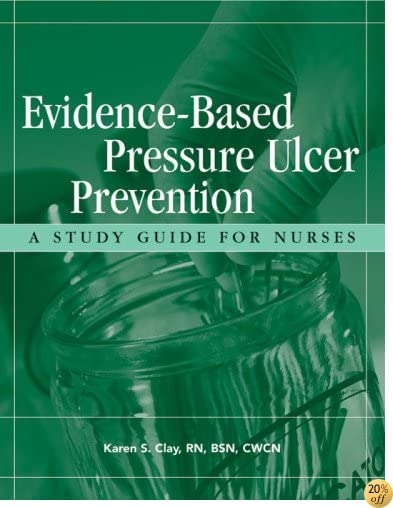 Evidence-Based Pressure Ulcer Prevention: A Study Guide for Nurses