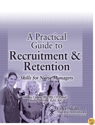 A Practical Guide to Recruitment and Retention: Skills for Nurse Managers