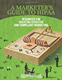 Borten, Kate: A Marketer&#39;s Guide to HIPAA: Resources for Creating Effective and Compliant Marketing