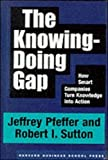 Pfeffer, Jeffrey: The Knowing-Doing Gap: How Smart Companies Turn Knowledge into Action