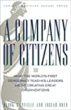 Manville, Brook: A Company of Citizens: What the World's First Democracy Teaches Leaders About Creating Great Organizations