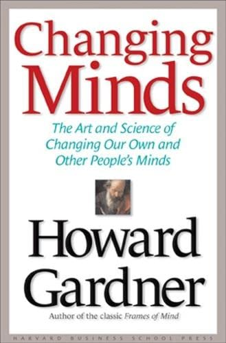 changing-minds-the-art-and-science-of-changing-our-own-and-other-peoples-minds