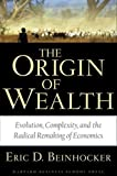 Eric D. Beinhocker: Origin of Wealth: Evolution, Complexity, and the Radical Remaking of Economics