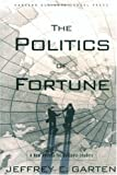 Garten, Jeffrey E: The Politics of Fortune: A New Agenda for Business Leaders