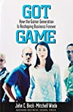 Beck, John: Got Game: How the Gamer Generation Is Reshaping Business Forever