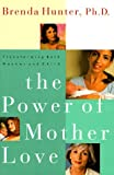 Hunter, Brenda: The Power of Mother Love: Transforming Both Mother and Child