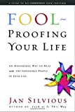 Silvious, Jan: Fool-Proofing Your Life: Wisdom for Untangling Your Most Difficult Relationships