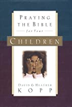 Praying the Bible for Your Children by…