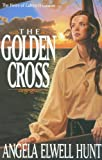 Hunt, Angela Elwell: The Golden Cross