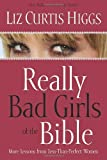 Higgs, Liz Curtis: Really Bad Girls of the Bible: More Lessons from Less-Than-Perfect Women