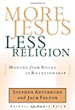 Arterburn, Stephen: More Jesus, Less Religion: Moving from Rules to Relationship