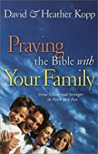 Praying the Bible with Your Family by David…