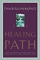 The Healing Path: How the Hurts in Your Past&hellip;