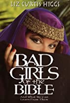 Bad Girls of the Bible: And What We Can…