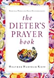 Kopp, Heather Harpham: The Dieter's Prayer Book: Spiritual Power and Daily Encouragement